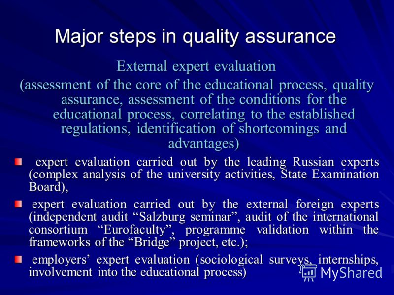 Major steps in quality assurance External expert evaluation (assessment of the core of the educational process, quality assurance, assessment of the conditions for the educational process, correlating to the established regulations, identification of