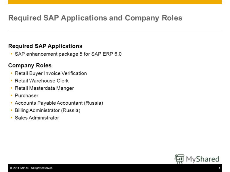 ©2011 SAP AG. All rights reserved.4 Required SAP Applications and Company Roles Required SAP Applications SAP enhancement package 5 for SAP ERP 6.0 Company Roles Retail Buyer Invoice Verification Retail Warehouse Clerk Retail Masterdata Manger Purcha