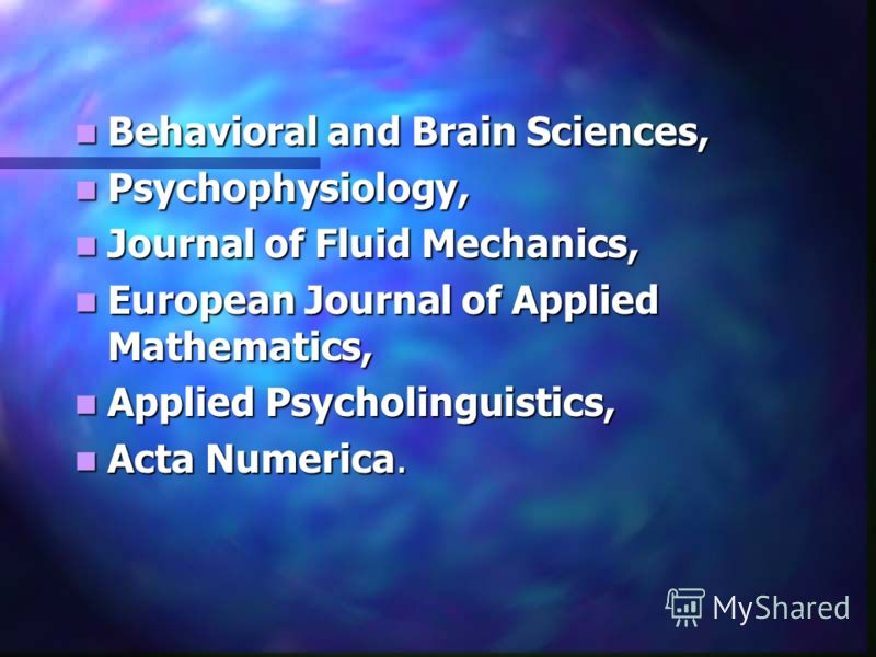 Behavioral and Brain Sciences, Behavioral and Brain Sciences, Psychophysiology, Psychophysiology, Journal of Fluid Mechanics, Journal of Fluid Mechanics, European Journal of Applied Mathematics, European Journal of Applied Mathematics, Applied Psycho