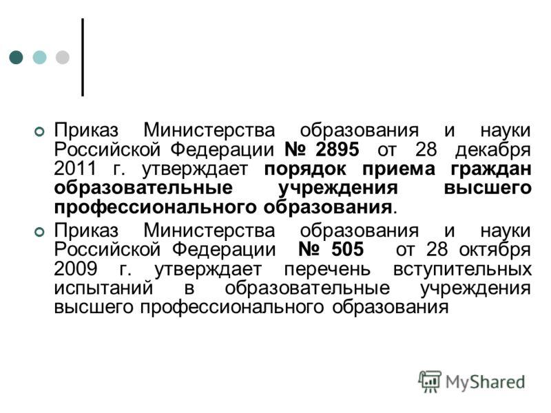 Приказ Министерства образования и науки Российской Федерации 2895 от 28 декабря 2011 г. утверждает порядок приема граждан образовательные учреждения высшего профессионального образования. Приказ Министерства образования и науки Российской Федерации 5