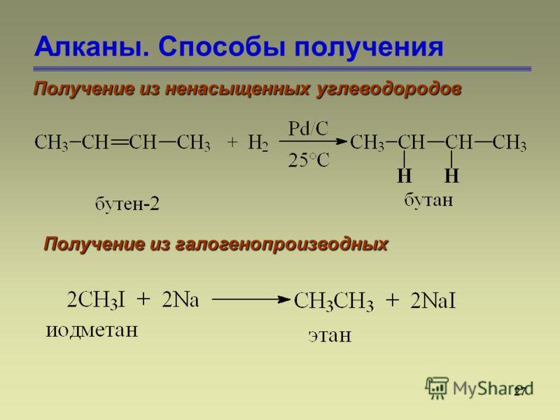 27 Алканы. Способы получения Получение из ненасыщенных углеводородов Получение из галогенопроизводных