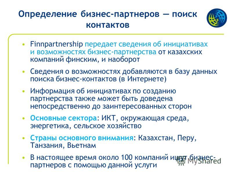 Определение бизнес-партнеров поиск контактов Finnpartnership передает сведения об инициативах и возможностях бизнес-партнерства от казахских компаний финским, и наоборот Сведения о возможностях добавляются в базу данных поиска бизнес-контактов (в Инт