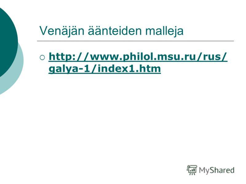 Venäjän äänteiden malleja http://www.philol.msu.ru/rus/ galya-1/index1.htm http://www.philol.msu.ru/rus/ galya-1/index1.htm