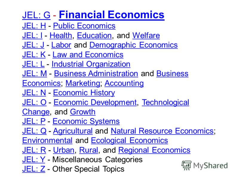 JEL: GJEL: G - Financial Economics Financial Economics JEL: HJEL: H - Public EconomicsPublic Economics JEL: IJEL: I - Health, Education, and WelfareHealthEducationWelfare JEL: JJEL: J - Labor and Demographic EconomicsLaborDemographic Economics JEL: K