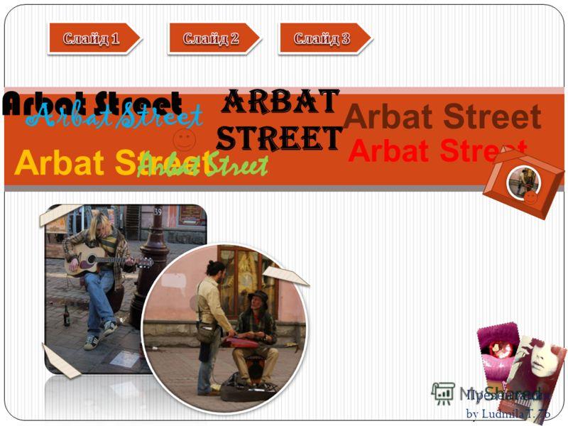Презентация by Ludmila T. 7b Arbat Street