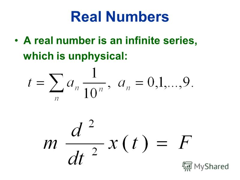 Real Numbers A real number is an infinite series, which is unphysical: