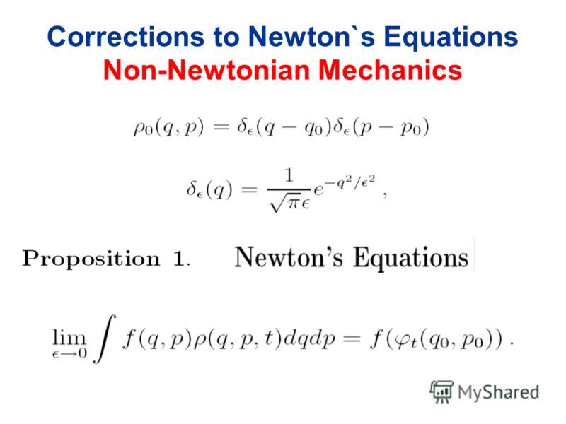Corrections to Newton`s Equations Non-Newtonian Mechanics