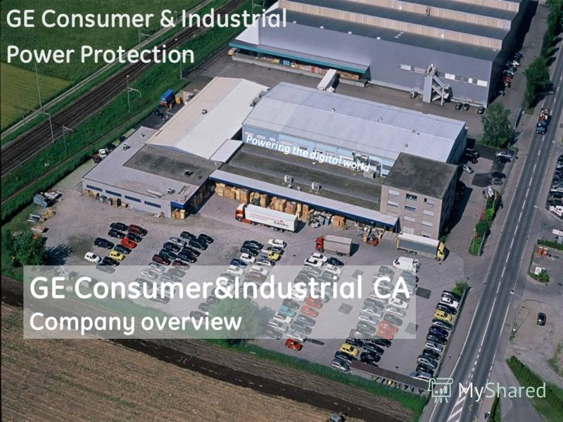 Powering the digital world GE Consumer&Industrial CA Company overview GE Consumer & Industrial Power Protection