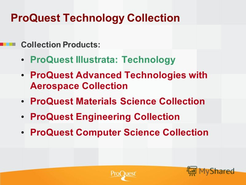 Collection Products: ProQuest Illustrata: Technology ProQuest Advanced Technologies with Aerospace Collection ProQuest Materials Science Collection ProQuest Engineering Collection ProQuest Computer Science Collection ProQuest Technology Collection