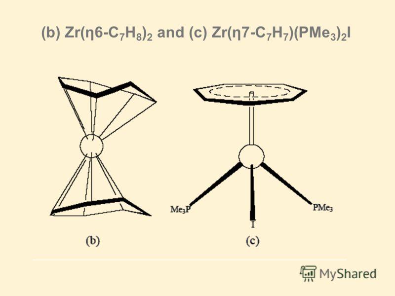 (b) Zr(η6-C 7 H 8 ) 2 and (c) Zr(η7-C 7 H 7 )(PMe 3 ) 2 I