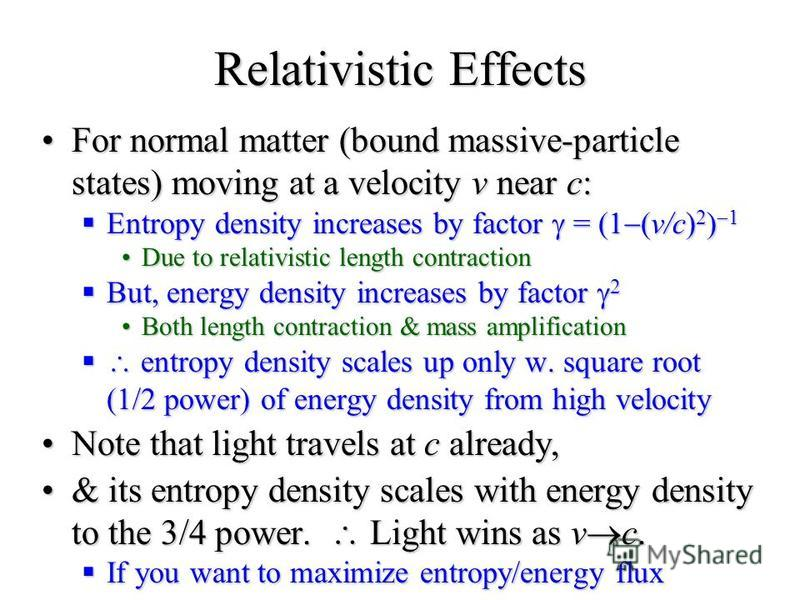 Relativistic Effects For normal matter (bound massive-particle states) moving at a velocity v near c:For normal matter (bound massive-particle states) moving at a velocity v near c: Entropy density increases by factor = (1 (v/c) 2 ) 1 Entropy density