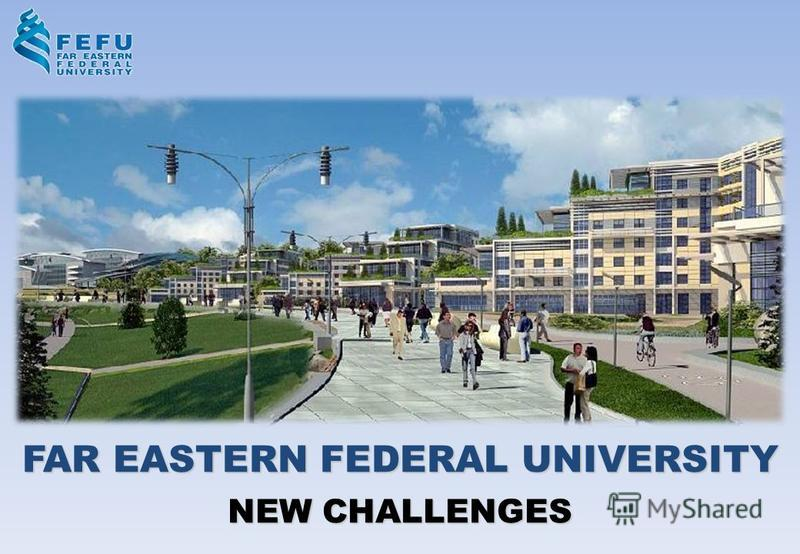 FAR EASTERN FEDERAL UNIVERSITY NEW CHALLENGES