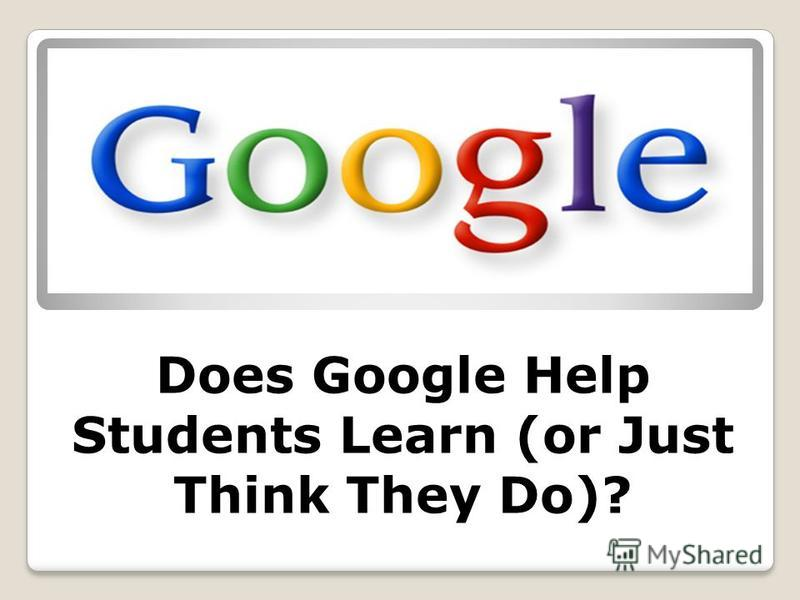 Does Google Help Students Learn (or Just Think They Do)?