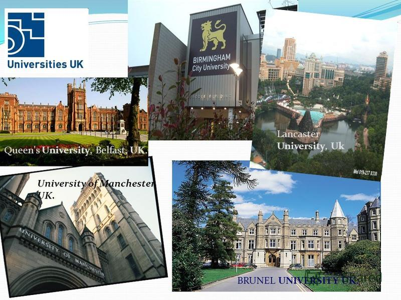 BRUNEL UNIVERSITY UK. Lancaster University, Uk University of Manchester, UK. Queen's University, Belfast, UK.