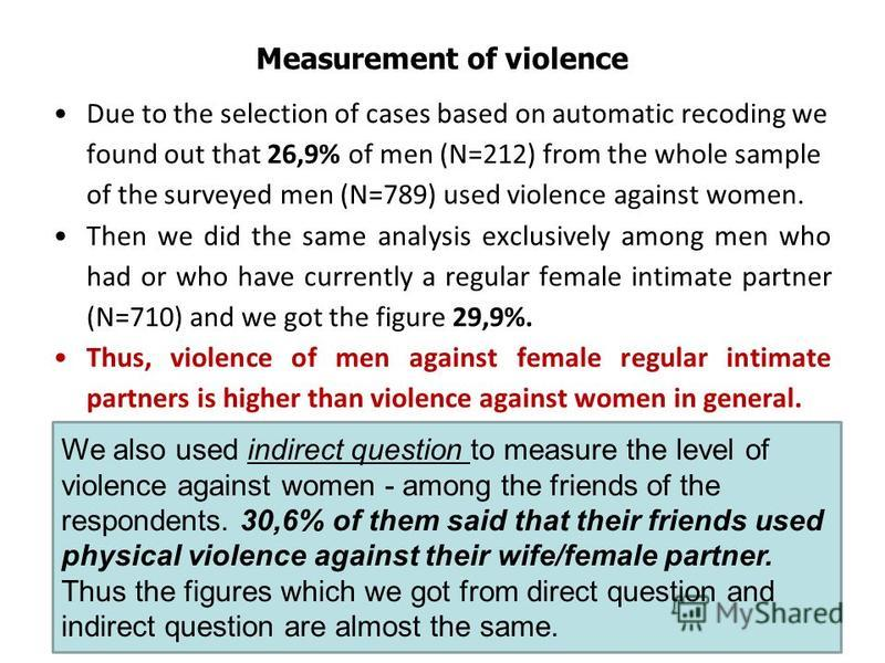 Measurement of violence Due to the selection of cases based on automatic recoding we found out that 26,9% of men (N=212) from the whole sample of the surveyed men (N=789) used violence against women. Then we did the same analysis exclusively among me