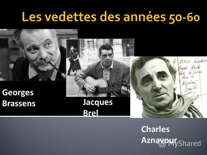 Georges Brassens Jacques Brel Charles Aznavour