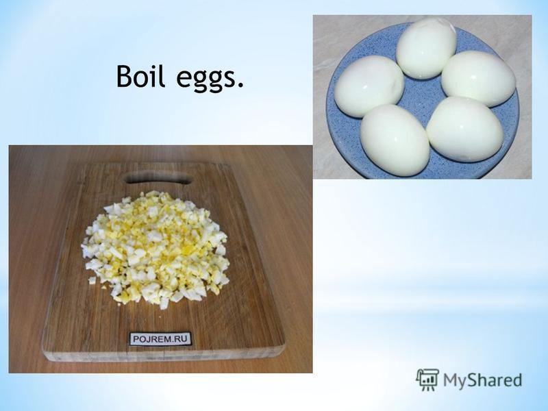 Boil eggs.
