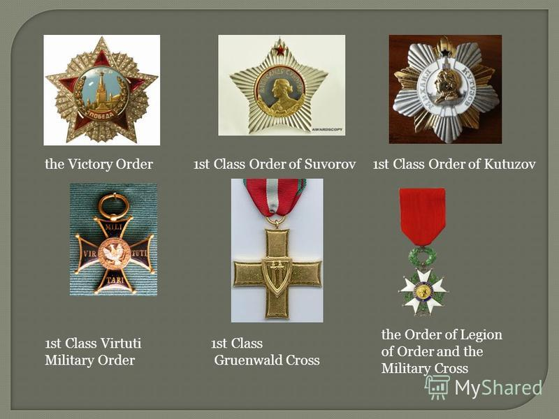 1st Class Order of Suvorovthe Victory Order1st Class Order of Kutuzov 1st Class Virtuti Military Order 1st Class Gruenwald Cross the Order of Legion of Order and the Military Cross