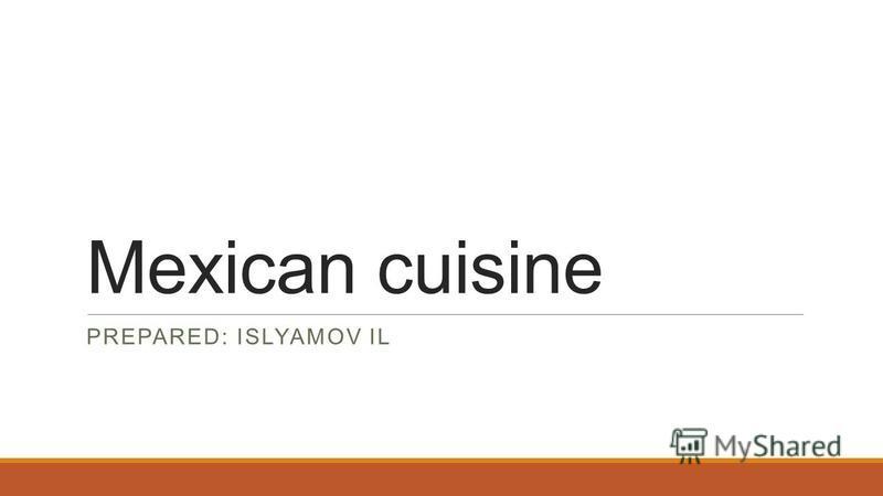 Mexican cuisine PREPARED: ISLYAMOV IL
