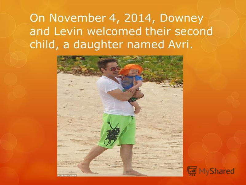On November 4, 2014, Downey and Levin welcomed their second child, a daughter named Avri.