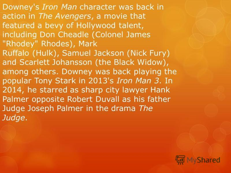 Downey's Iron Man character was back in action in The Avengers, a movie that featured a bevy of Hollywood talent, including Don Cheadle (Colonel James