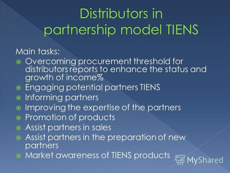 Main tasks: Overcoming procurement threshold for distributors reports to enhance the status and growth of income% Engaging potential partners TIENS Informing partners Improving the expertise of the partners Promotion of products Assist partners in sa