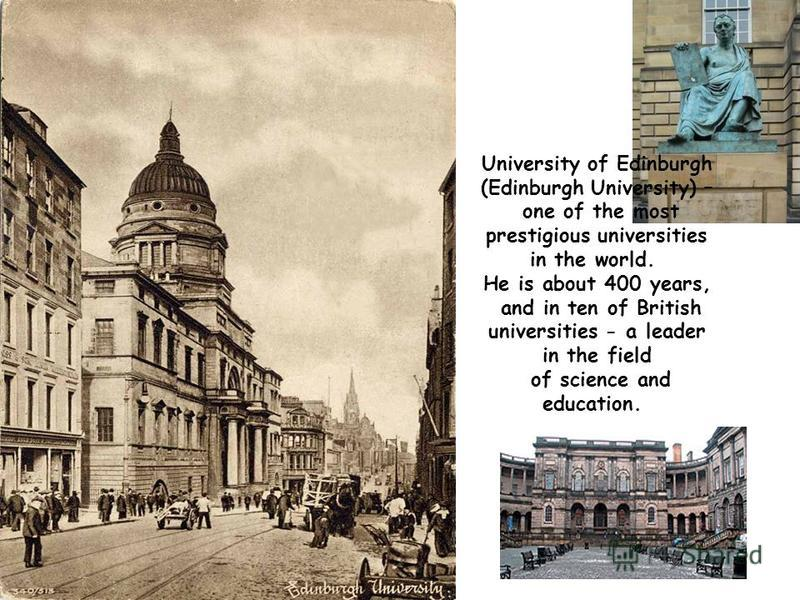 University of Edinburgh (Edinburgh University) – one of the most prestigious universities in the world. He is about 400 years, and in ten of British universities - a leader in the field of science and education.
