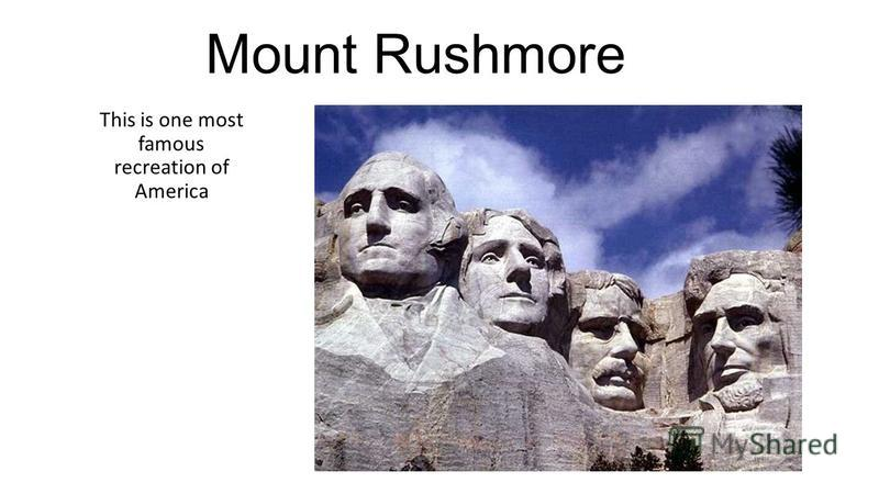 Mount Rushmore This is one most famous recreation of America