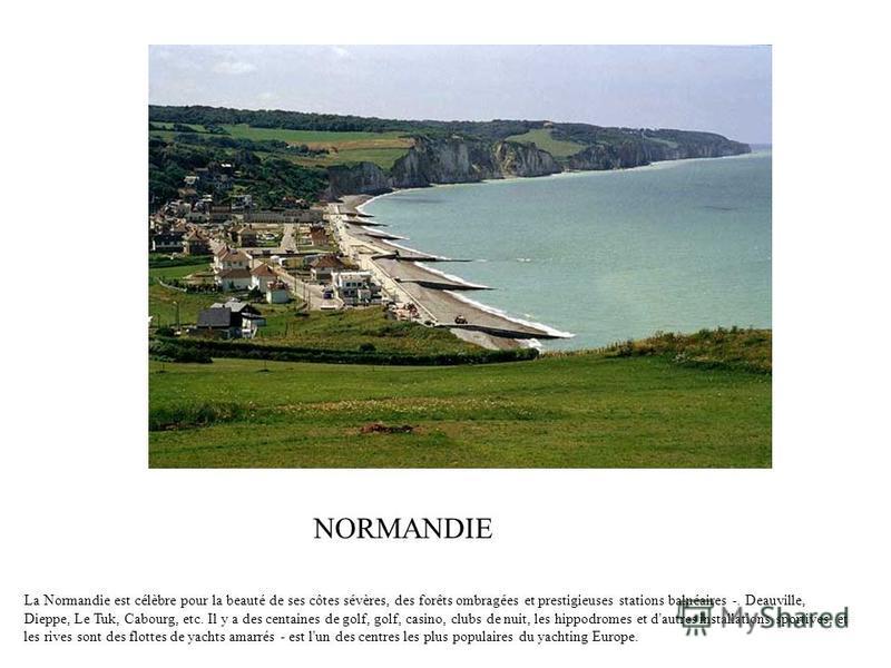 La Normandie est célèbre pour la beauté de ses côtes sévères, des forêts ombragées et prestigieuses stations balnéaires -. Deauville, Dieppe, Le Tuk, Cabourg, etc. Il y a des centaines de golf, golf, casino, clubs de nuit, les hippodromes et d'autres