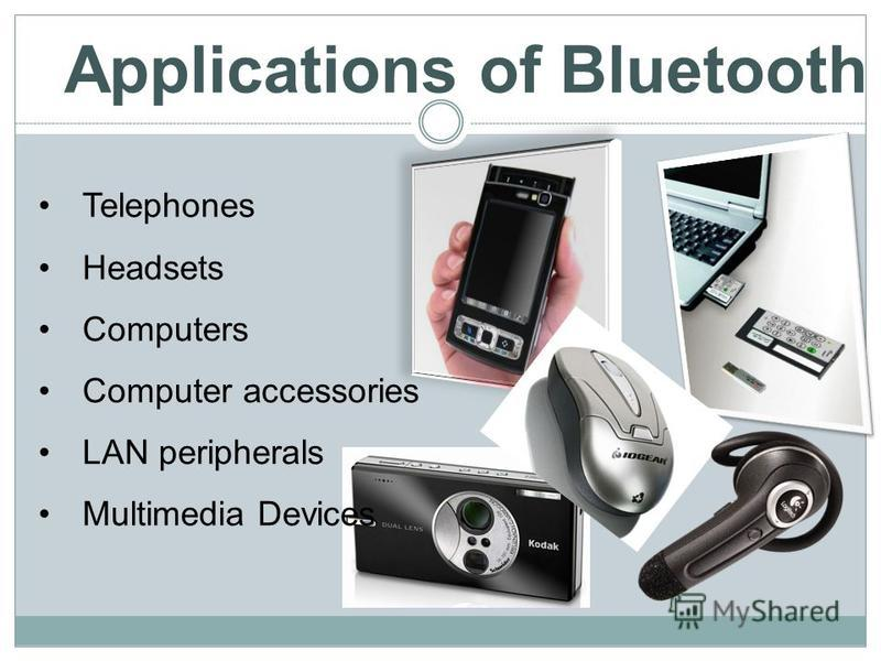 Telephones Headsets Computers Computer accessories LAN peripherals Multimedia Devices Applications of Bluetooth