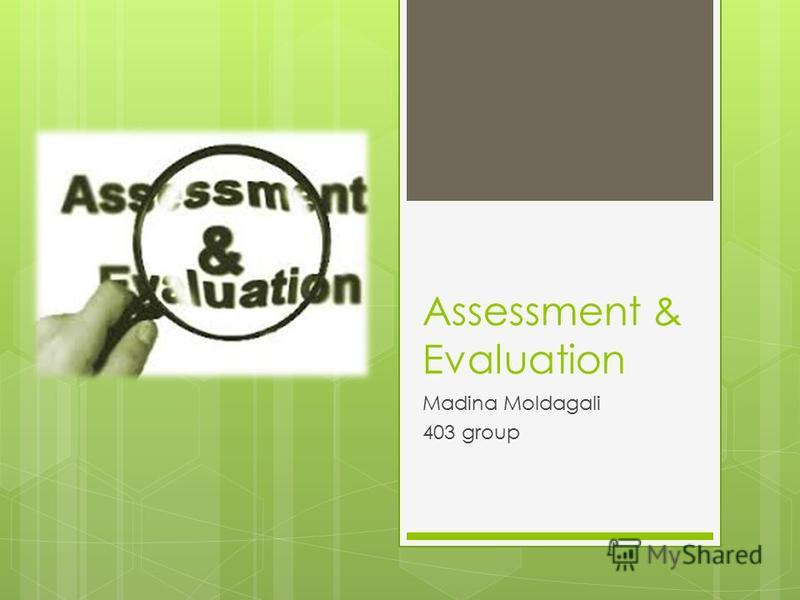 Assessment & Evaluation Madina Moldagali 403 group