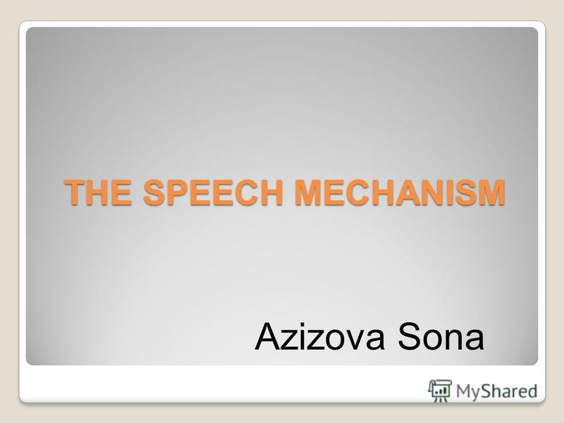 THE SPEECH MECHANISM Azizova Sona
