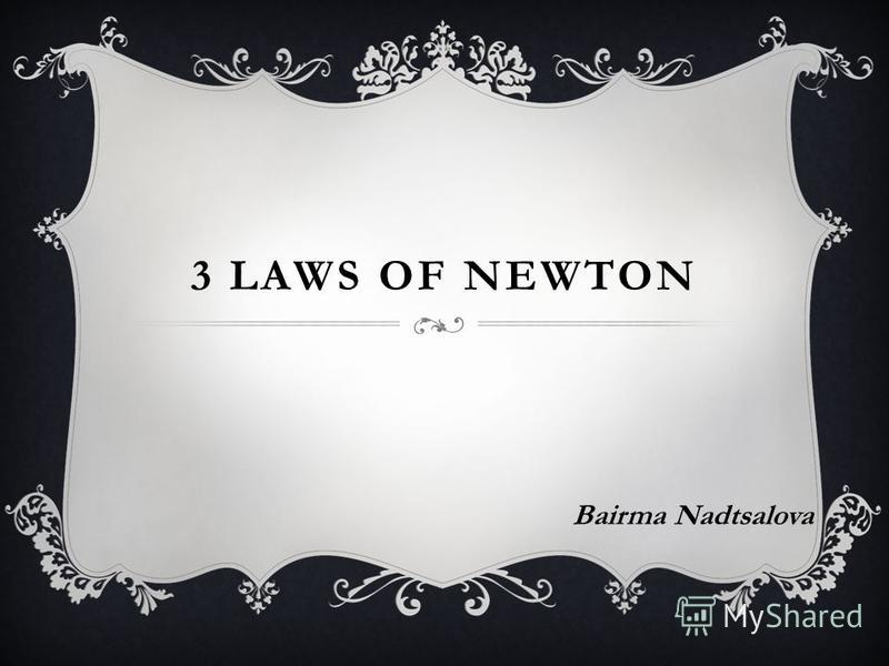 3 LAWS OF NEWTON Bairma Nadtsalova