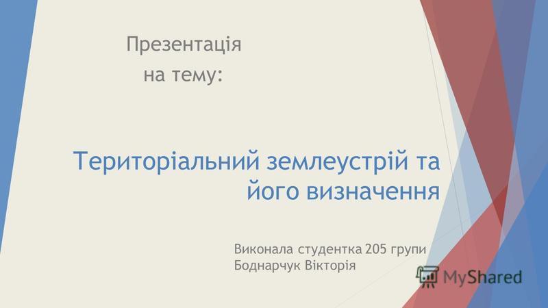Територіальний землеустрій та його визначення Презентація на тему: Виконала студентка 205 групи Боднарчук Вікторія