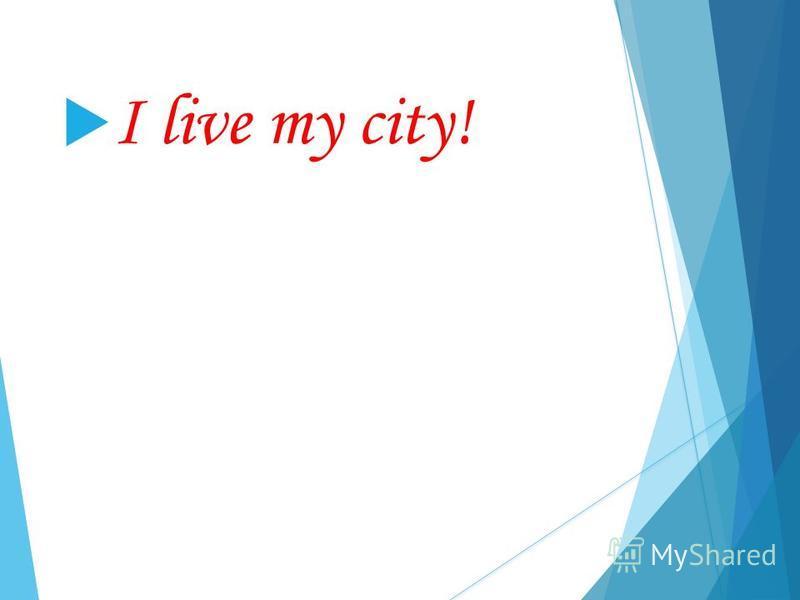 I live my city!