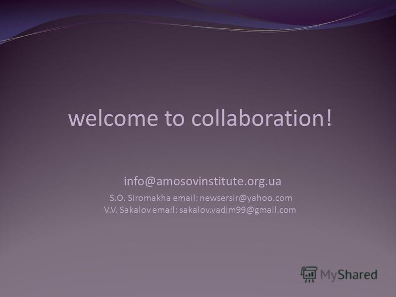welcome to collaboration! info@amosovinstitute.org.ua S.О. Siromakha email: newsersir@yahoo.com V.V. Sakalov email: sakalov.vadim99@gmail.com