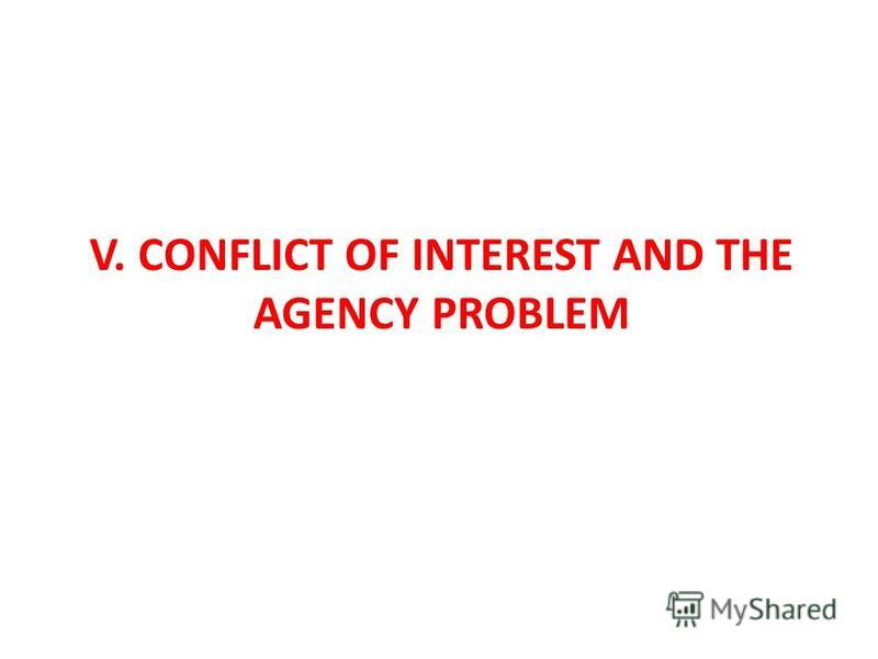 V. CONFLICT OF INTEREST AND THE AGENCY PROBLEM