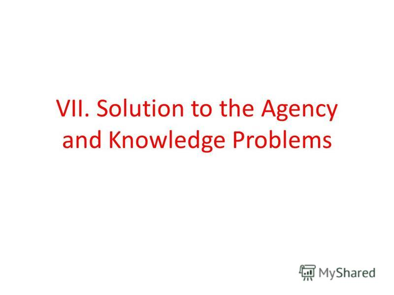 VII. Solution to the Agency and Knowledge Problems