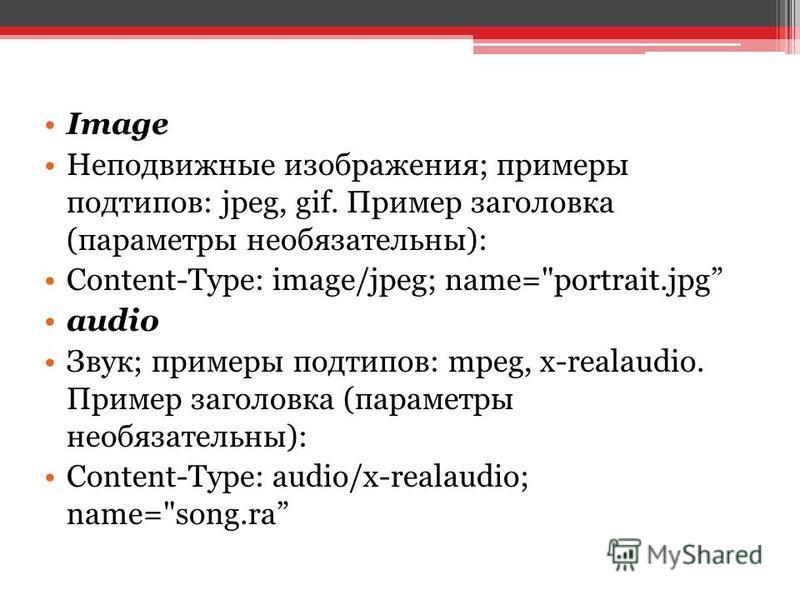 Image Неподвижные изображения; примеры подтипов: jpeg, gif. Пример заголовка (параметры необязательны): Content-Type: image/jpeg; name=