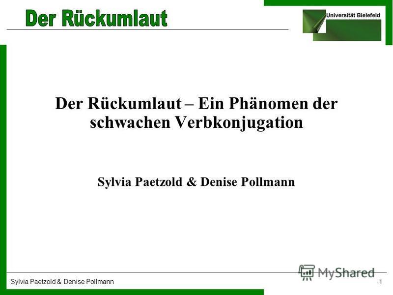 Sylvia Paetzold & Denise Pollmann1 Der Rückumlaut – Ein Phänomen der schwachen Verbkonjugation Sylvia Paetzold & Denise Pollmann