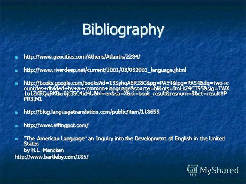 Bibliography http://www.geocities.com/Athens/Atlantis/2284/ http://www.geocities.com/Athens/Atlantis/2284/ http://www.riverdeep.net/current/2001/03/032001_language.jhtml http://www.riverdeep.net/current/2001/03/032001_language.jhtml http://books.goog