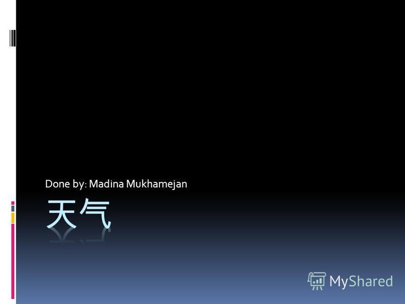 Done by: Madina Mukhamejan