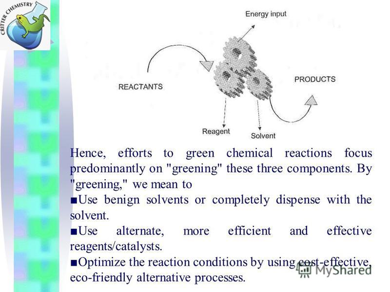 Hence, efforts to green chemical reactions focus predominantly on