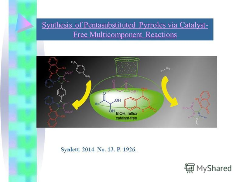 Synthesis of Pentasubstituted Pyrroles via Catalyst- Free Multicomponent Reactions Synlett. 2014. No. 13. P. 1926.