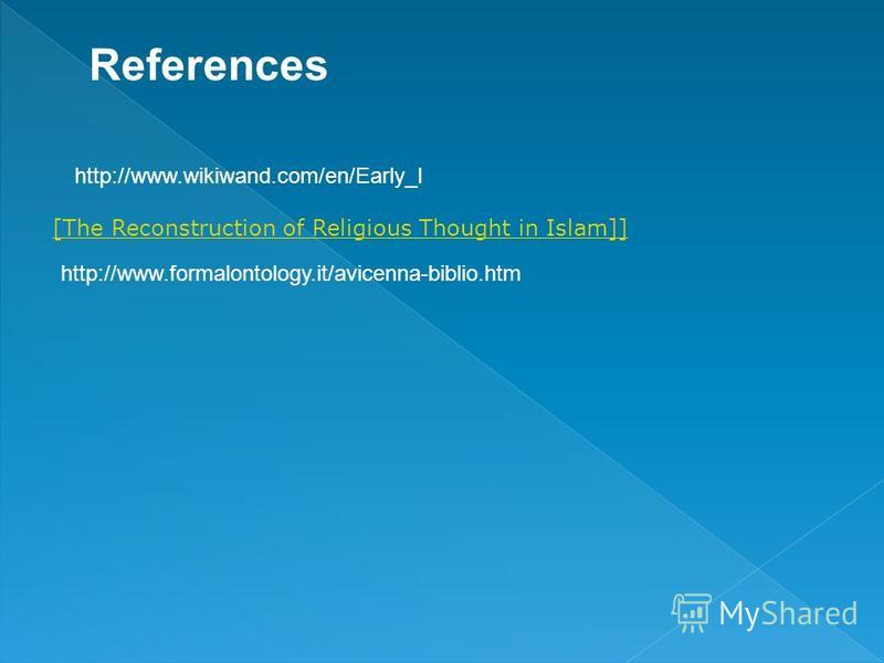 References http://www.wikiwand.com/en/Early_I [The Reconstruction of Religious Thought in Islam]] http://www.formalontology.it/avicenna-biblio.htm