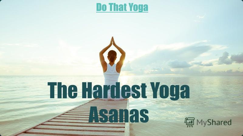 The Hardest Yoga Asanas Do That Yoga