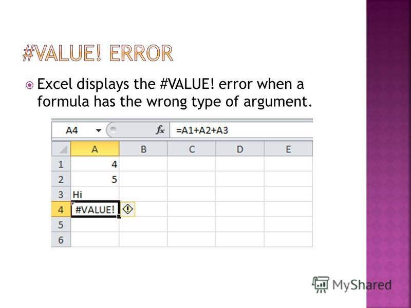 Excel displays the #VALUE! error when a formula has the wrong type of argument.