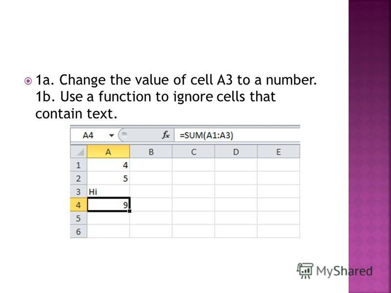 1a. Change the value of cell A3 to a number. 1b. Use a function to ignore cells that contain text.