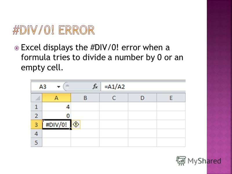 Excel displays the #DIV/0! error when a formula tries to divide a number by 0 or an empty cell.