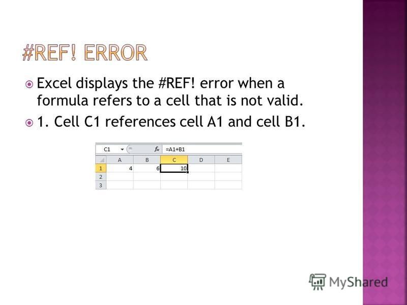 Excel displays the #REF! error when a formula refers to a cell that is not valid. 1. Cell C1 references cell A1 and cell B1.